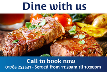 "Succulent aged steaks cooked to medium-rare perfection served with a side of golden brown wedges and a lush side-salad enclosed by copy that reads ""Dine with us Call to book now 01785 253531 - Served from 11:30am til 10:00pm"""